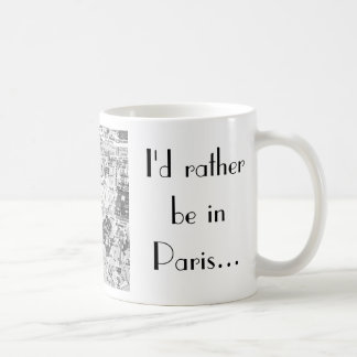 I'd rather be in Paris... Classic White Coffee Mug