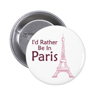 I'd Rather Be In Paris Pinback Button