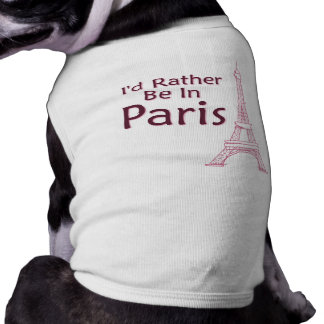 I'd Rather Be In Paris Shirt