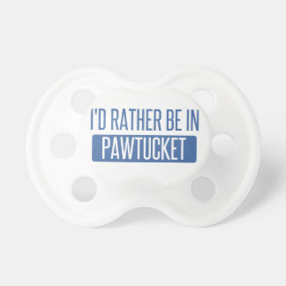 I'd rather be in Pawtucket Pacifier