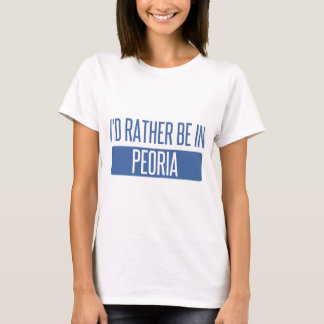 I'd rather be in Peoria AZ T-Shirt