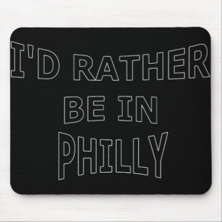 I'd Rather Be in Philly Mousepad