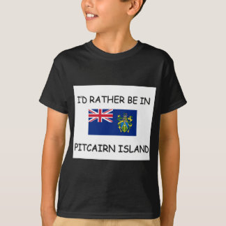I'd rather be in Pitcairn Island T-Shirt