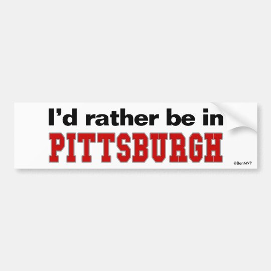 I'd Rather Be In Pittsburgh Bumper Sticker