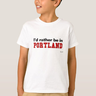 I'd Rather Be In Portland T-Shirt