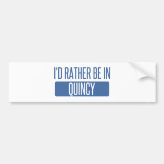 I'd rather be in Quincy MA Bumper Sticker