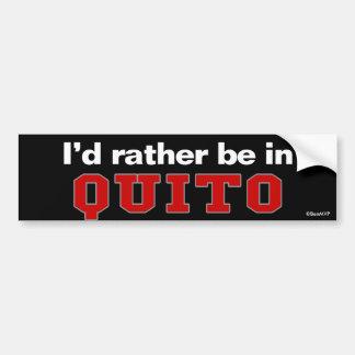 I'd Rather Be In Quito Car Bumper Sticker