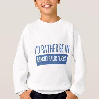 I'd rather be in Rancho Palos Verdes Sweatshirt