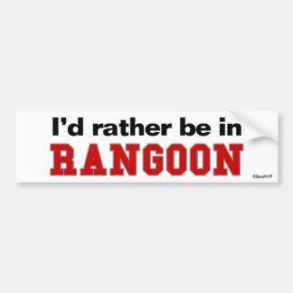 I'd Rather Be In Rangoon Bumper Sticker
