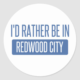 I'd rather be in Redwood City Classic Round Sticker