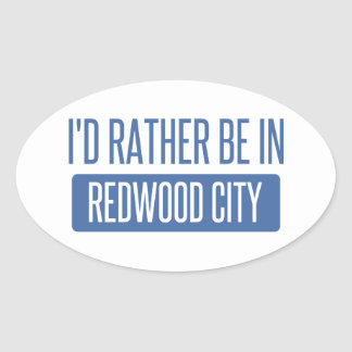 I'd rather be in Redwood City Oval Sticker