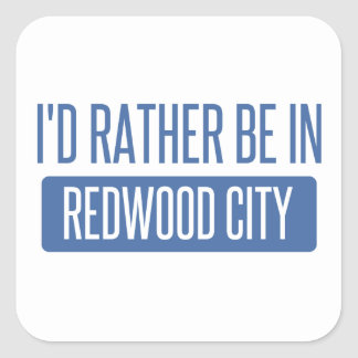 I'd rather be in Redwood City Square Sticker