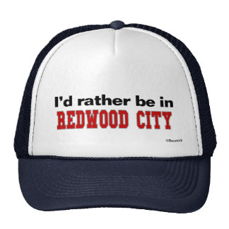 I'd Rather Be In Redwood City Trucker Hat