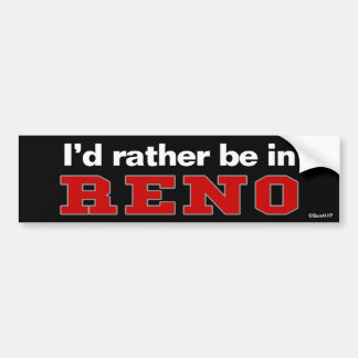 I'd Rather Be In Reno Bumper Sticker