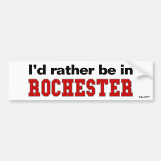 I'd Rather Be In Rochester Car Bumper Sticker