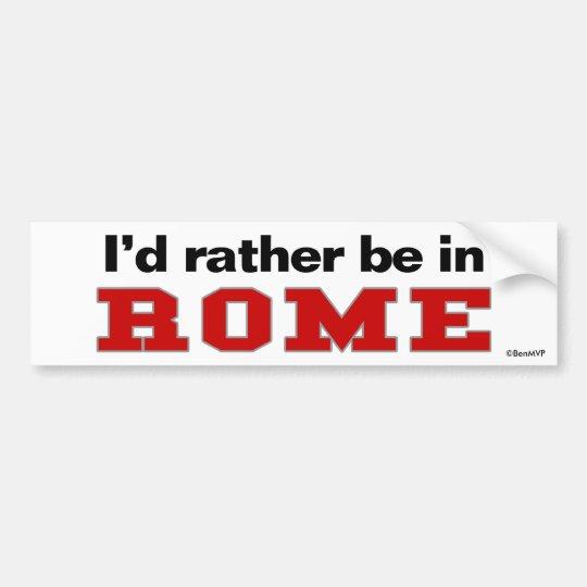 I'd Rather Be In Rome Bumper Sticker