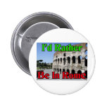 I'd Rather be in Rome Buttons