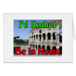 I'd Rather be in Rome Greeting Cards