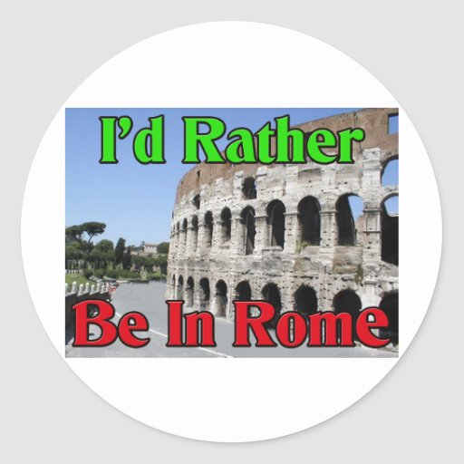 I'd Rather be in Rome Round Stickers