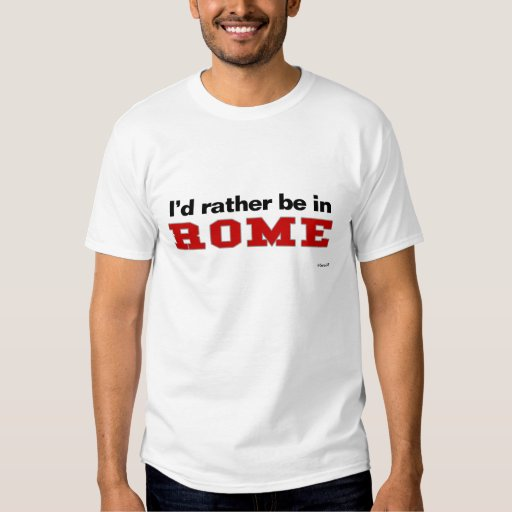I'd Rather Be In Rome Tee Shirt