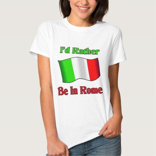 I'd Rather be in Rome. Tee Shirts