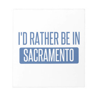 I'd rather be in Sacramento Notepad