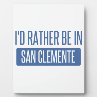 I'd rather be in San Clemente Plaque