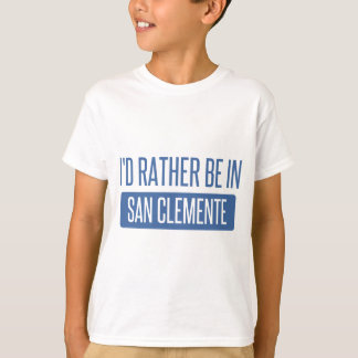 I'd rather be in San Clemente T-Shirt