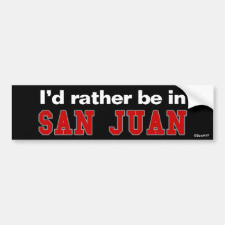 I'd Rather Be In San Juan Car Bumper Sticker