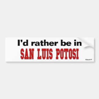 I'd Rather Be In San Luis Potosi Bumper Sticker