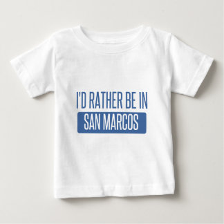 I'd rather be in San Marcos CA Baby T-Shirt