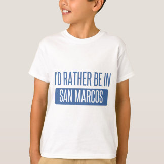 I'd rather be in San Marcos TX T-Shirt