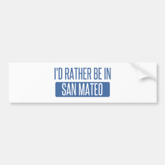 I'd rather be in San Mateo Bumper Sticker