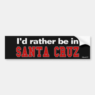 I'd Rather Be In Santa Cruz Bumper Sticker