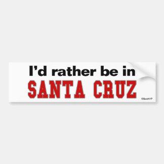 I'd Rather Be In Santa Cruz Bumper Stickers