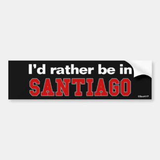I'd Rather Be In Santiago Bumper Sticker