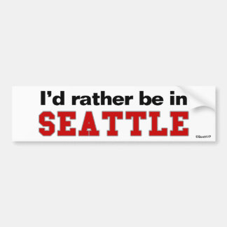 I'd Rather Be In Seattle Bumper Stickers