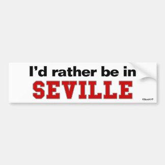 I'd Rather Be In Seville Bumper Stickers