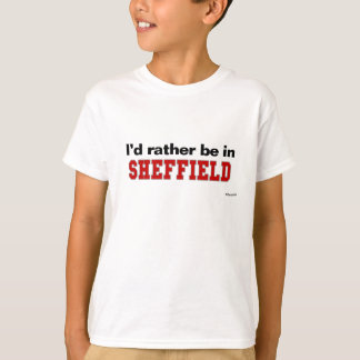 I'd Rather Be In Sheffield T-Shirt