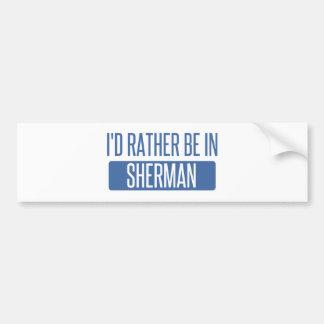 I'd rather be in Sherman Bumper Sticker