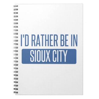 I'd rather be in Sioux City Notebook