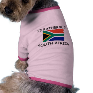 I'd rather be in South Africa Pet Shirt