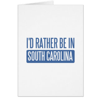 I'd rather be in South Carolina Greeting Card
