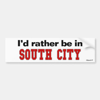 I'd Rather Be In South City Bumper Sticker