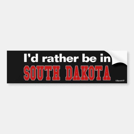 I'd Rather Be In South Dakota Bumper Sticker