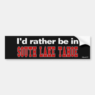 I'd Rather Be In South Lake Tahoe Car Bumper Sticker