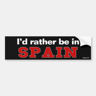 I'd Rather Be In Spain Bumper Sticker