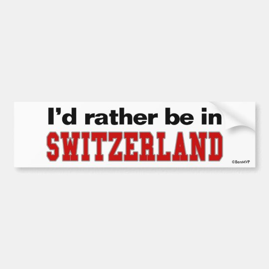I'd Rather Be In Switzerland Bumper Sticker