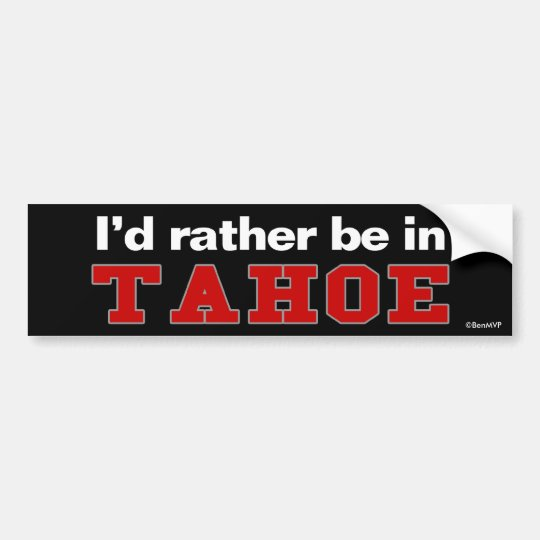 I'd Rather Be In Tahoe Bumper Sticker