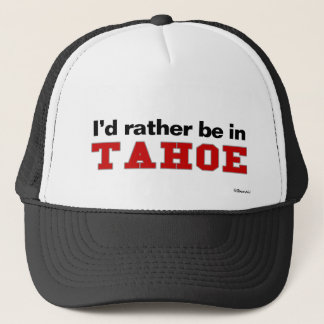 I'd Rather Be In Tahoe Trucker Hat